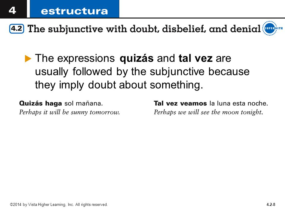 The expressions quizás and tal vez are usually followed by the subjunctive because they imply doubt about something.