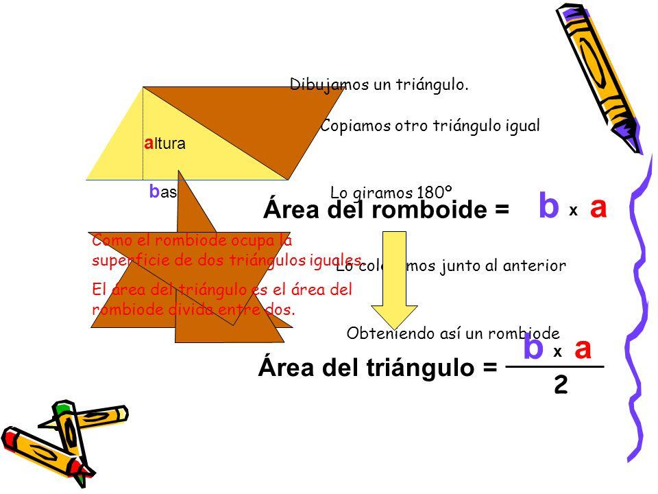b b a a Área del romboide = Área del triángulo = 2 Área del tra altura
