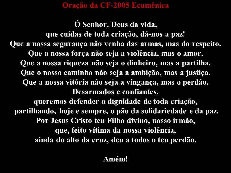 Oração da CF-2005 Ecumênica Ó Senhor, Deus da vida, que cuidas de toda criação, dá-nos a paz.