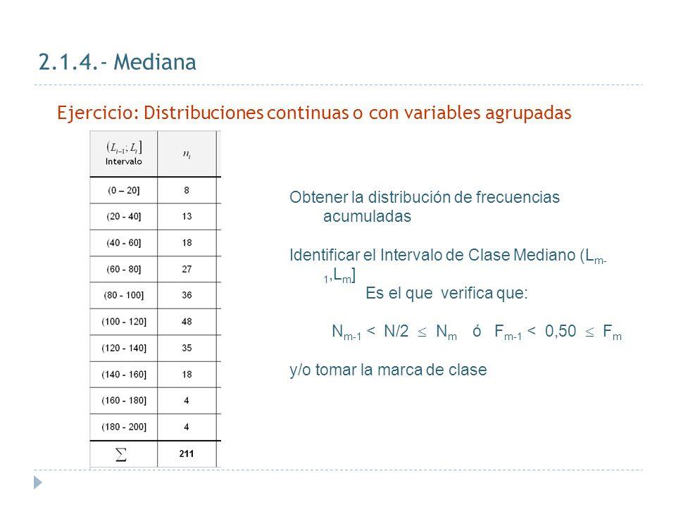 2.1.4.- Mediana Ejercicio: Distribuciones continuas o con variables agrupadas. Obtener la distribución de frecuencias acumuladas.