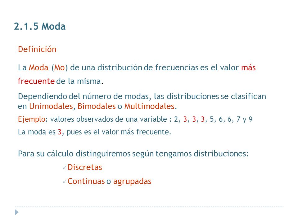 2.1.5 Moda Definición. La Moda (Mo) de una distribución de frecuencias es el valor más frecuente de la misma.