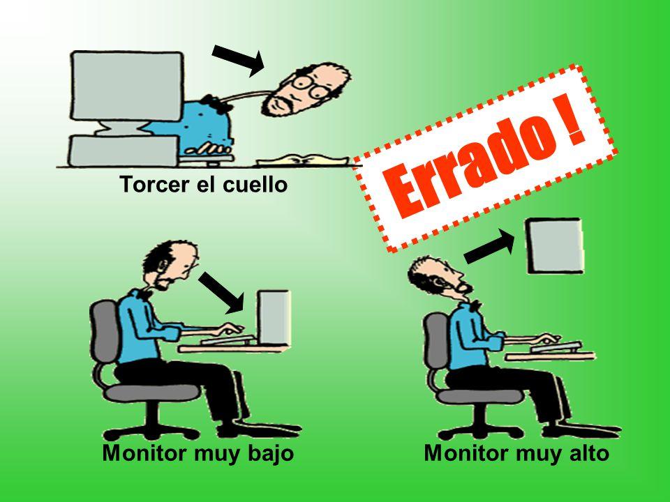 Torcer el cuello Errado ! Monitor muy alto Monitor muy bajo