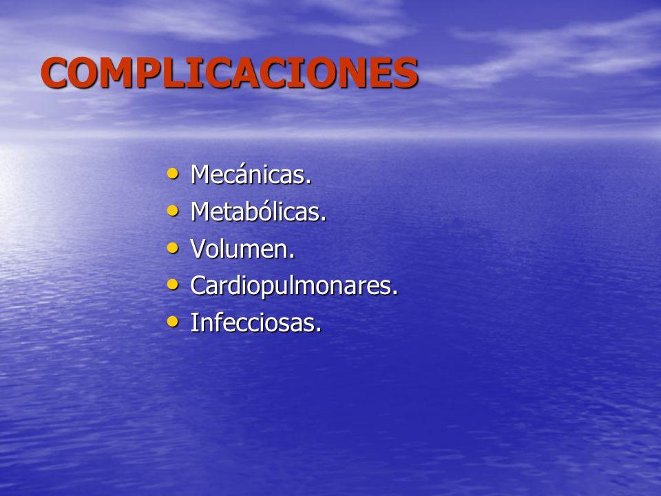 COMPLICACIONES Mecánicas. Metabólicas. Volumen. Cardiopulmonares.