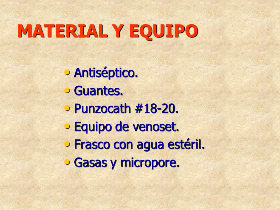 MATERIAL Y EQUIPO Antiséptico. Guantes. Punzocath #18-20.