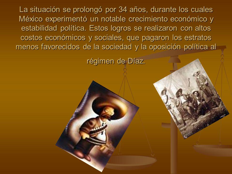 La situación se prolongó por 34 años, durante los cuales México experimentó un notable crecimiento económico y estabilidad política.