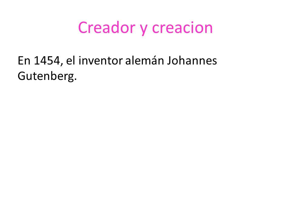Creador y creacion En 1454, el inventor alemán Johannes Gutenberg.