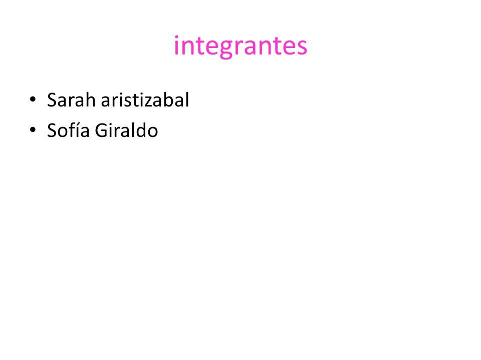 integrantes Sarah aristizabal Sofía Giraldo