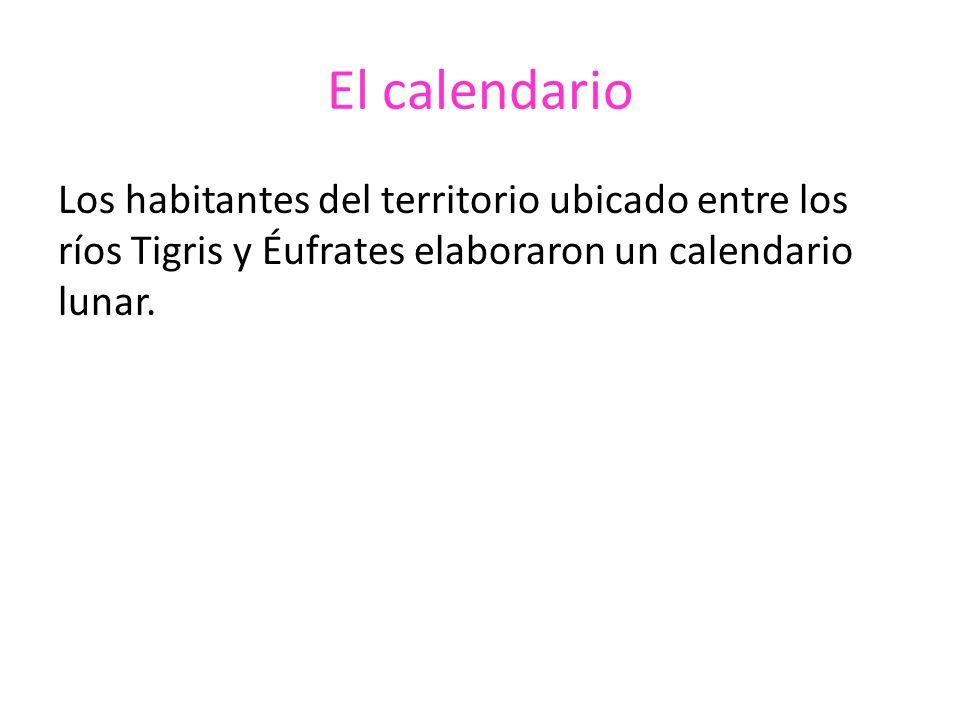 El calendario Los habitantes del territorio ubicado entre los ríos Tigris y Éufrates elaboraron un calendario lunar.