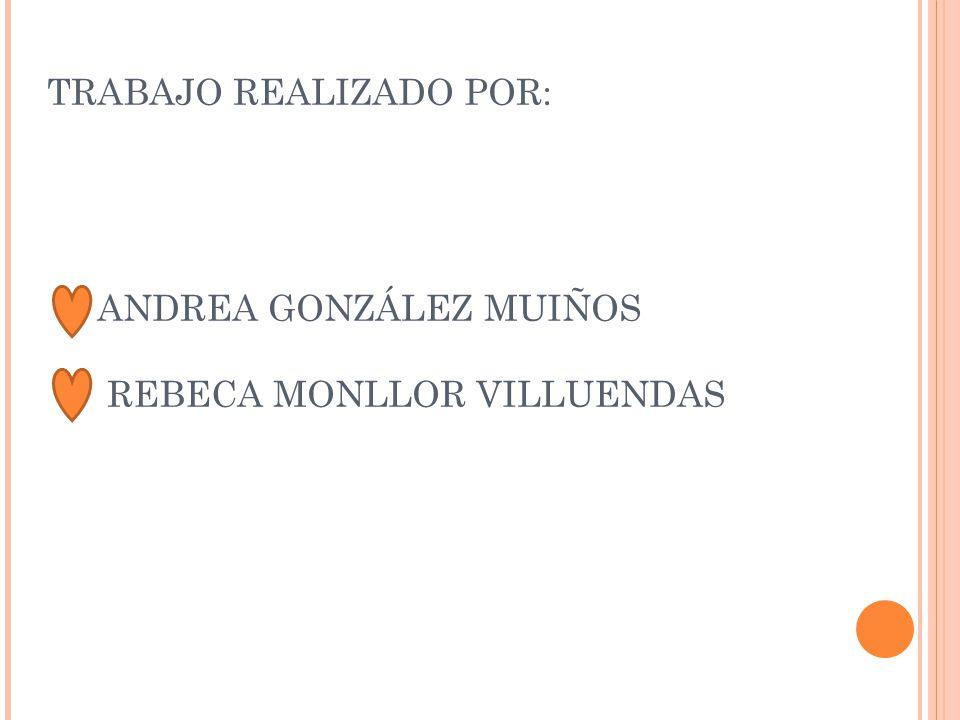 TRABAJO REALIZADO POR: ANDREA GONZÁLEZ MUIÑOS REBECA MONLLOR VILLUENDAS