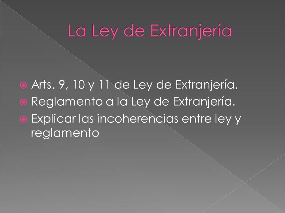 La Ley de Extranjería Arts. 9, 10 y 11 de Ley de Extranjería.