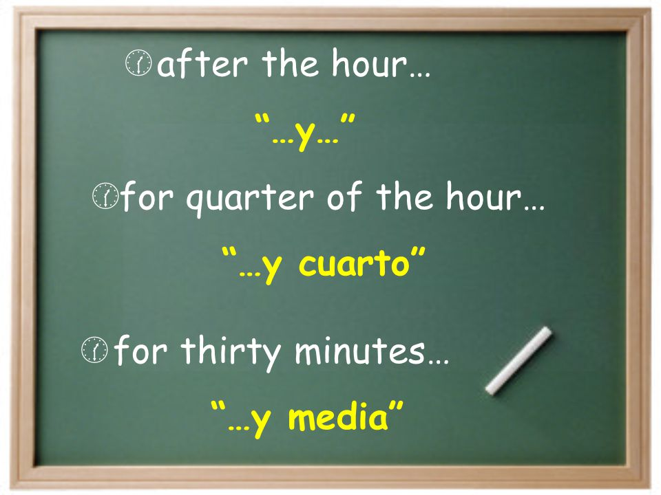 after the hour… …y… for quarter of the hour… …y cuarto for thirty minutes… …y media
