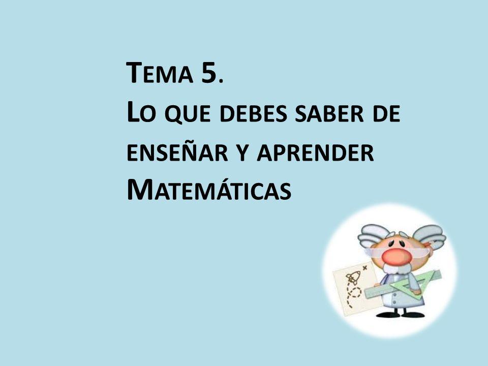 Tema 5. Lo que debes saber de enseñar y aprender Matemáticas