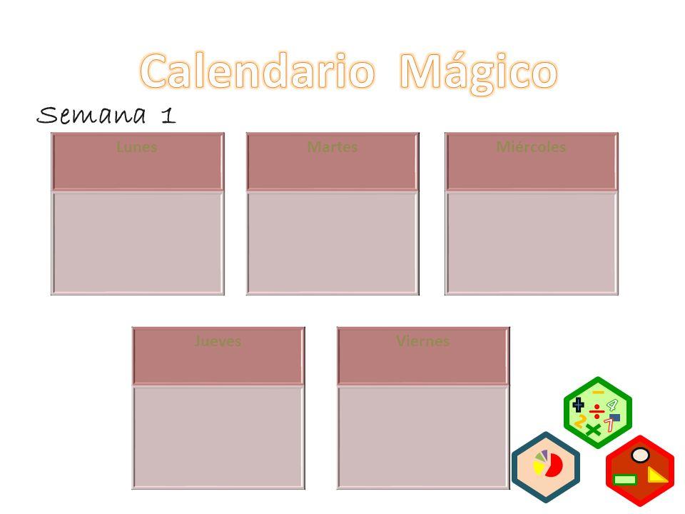 Calendario Mágico Semana 1 Lunes Martes Miércoles Jueves Viernes 4 7 2