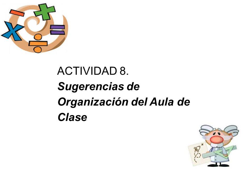ACTIVIDAD 8. Sugerencias de Organización del Aula de Clase