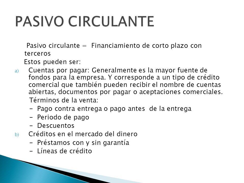PASIVO CIRCULANTE Pasivo circulante = Financiamiento de corto plazo con terceros. Estos pueden ser:
