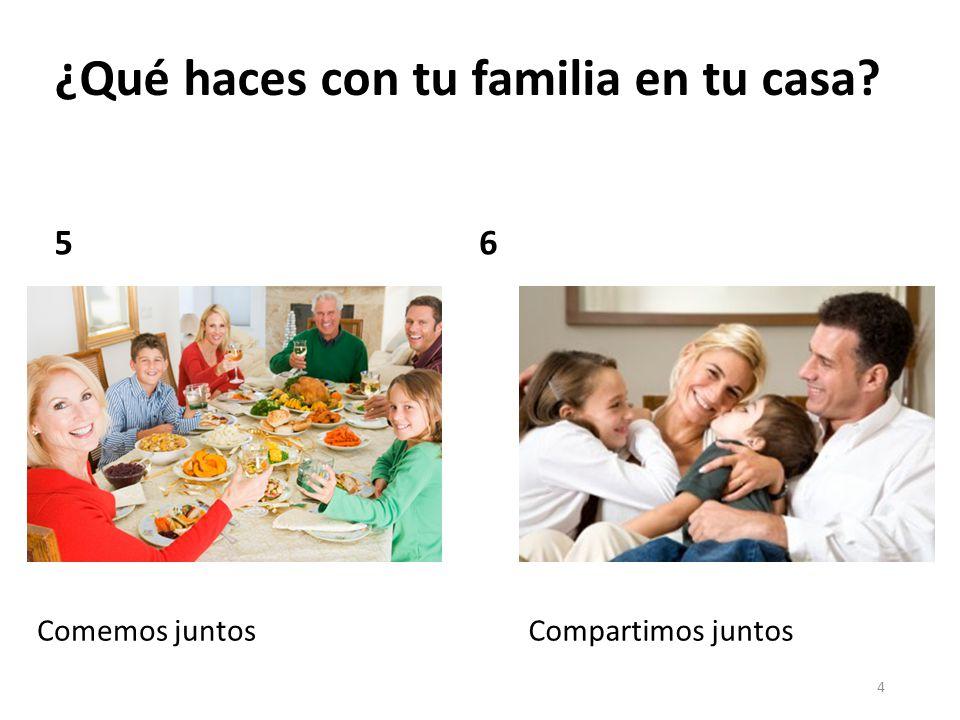 ¿Qué haces con tu familia en tu casa