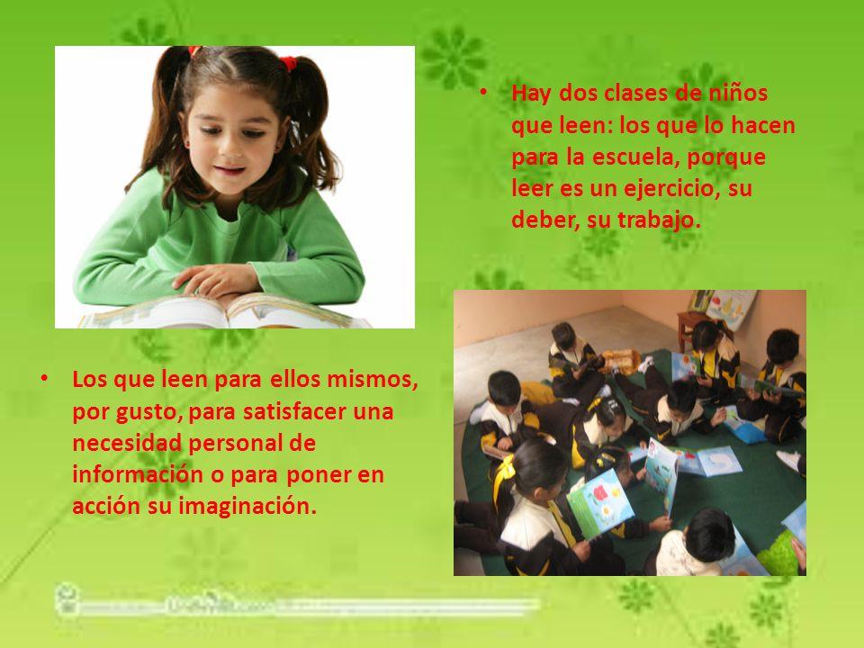 Hay dos clases de niños que leen: los que lo hacen para la escuela, porque leer es un ejercicio, su deber, su trabajo.