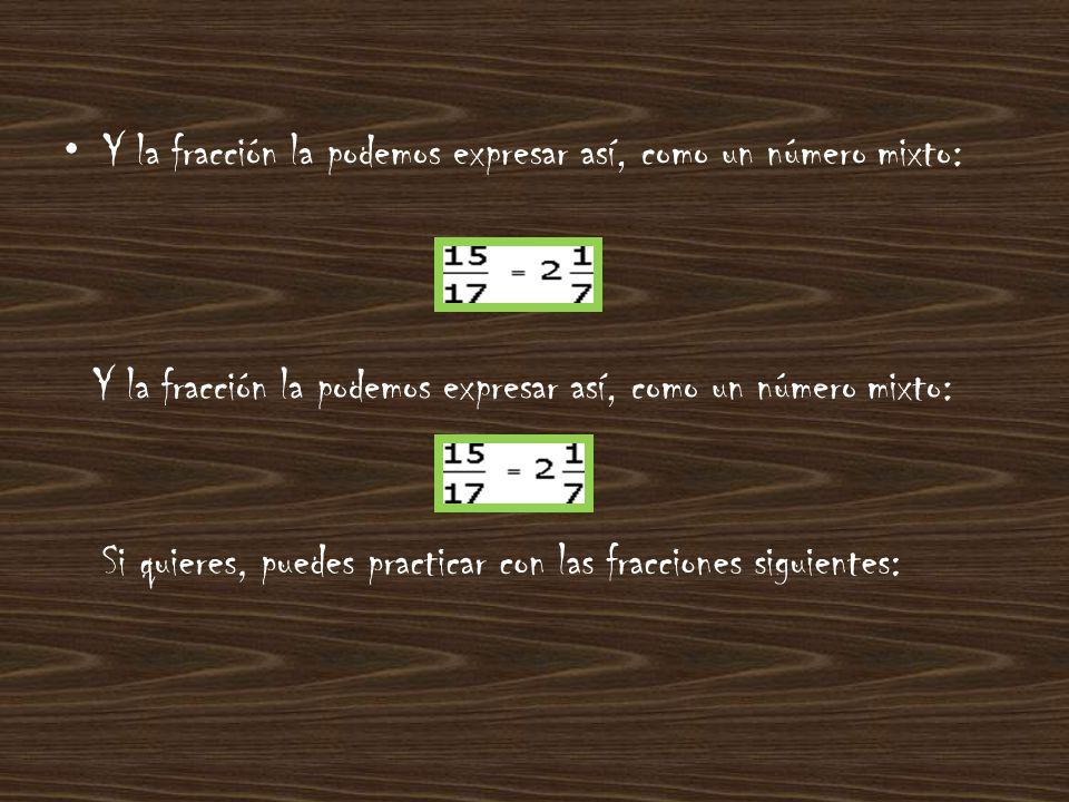 Y la fracción la podemos expresar así, como un número mixto: