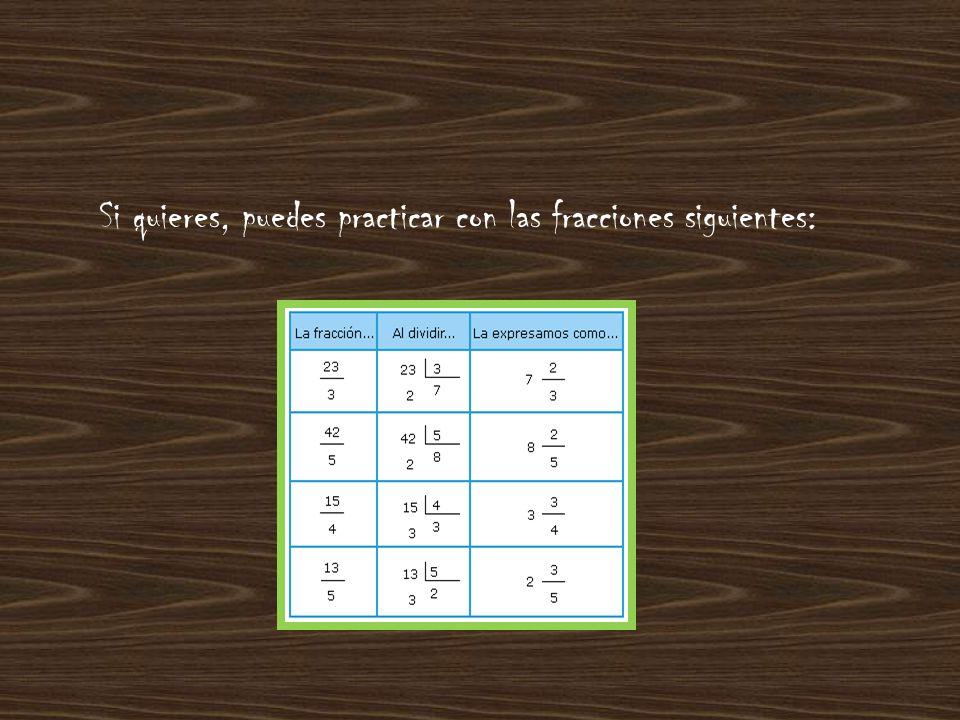 Si quieres, puedes practicar con las fracciones siguientes: