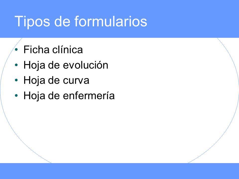 Tipos de formularios Ficha clínica Hoja de evolución Hoja de curva