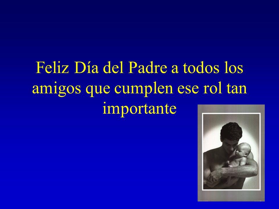 Feliz Día del Padre a todos los amigos que cumplen ese rol tan importante
