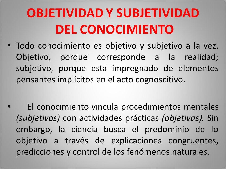OBJETIVIDAD Y SUBJETIVIDAD DEL CONOCIMIENTO