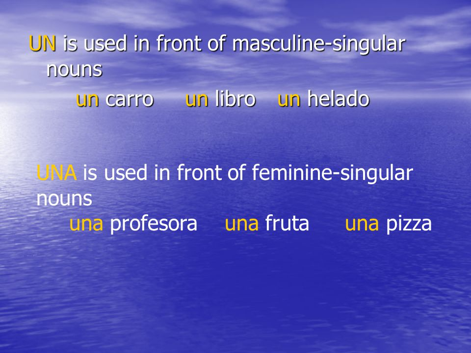 UN is used in front of masculine-singular nouns