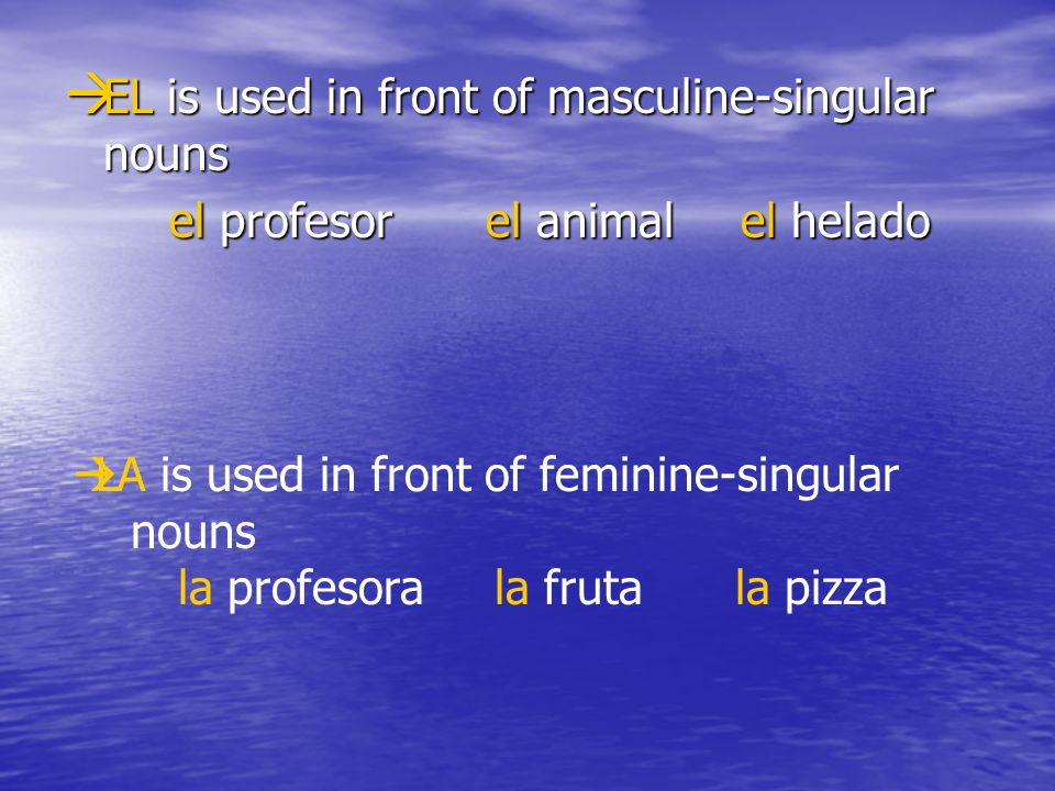 EL is used in front of masculine-singular nouns