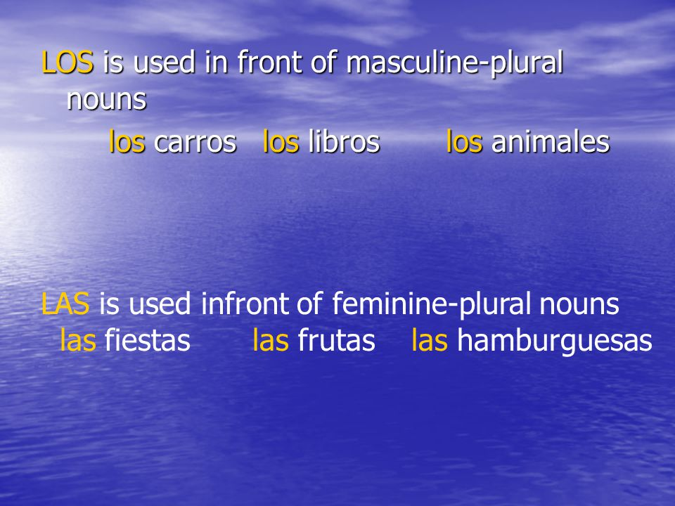 LOS is used in front of masculine-plural nouns