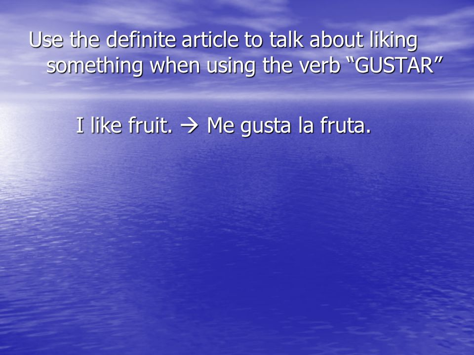 Use the definite article to talk about liking something when using the verb GUSTAR