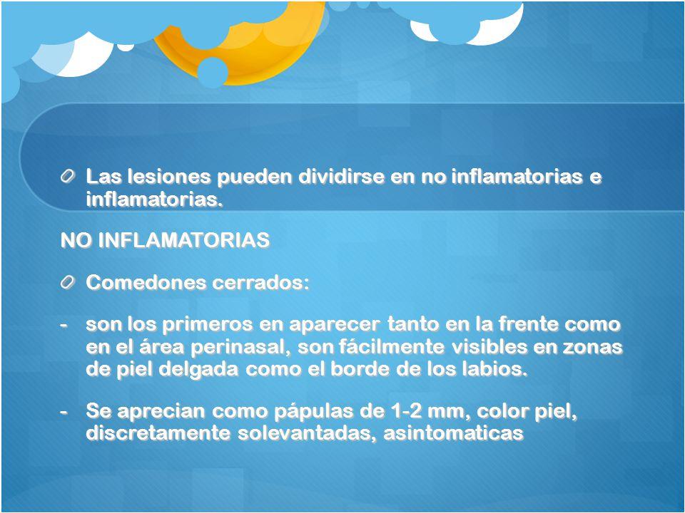 Las lesiones pueden dividirse en no inflamatorias e inflamatorias.