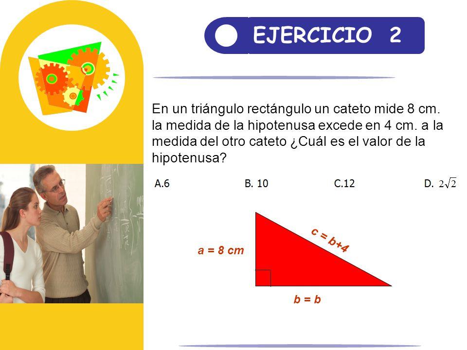 EJERCICIO 2 En un triángulo rectángulo un cateto mide 8 cm.