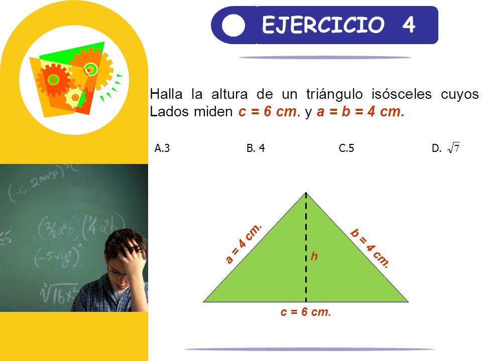 EJERCICIO 4 Halla la altura de un triángulo isósceles cuyos Lados miden c = 6 cm. y a = b = 4 cm. c = 6 cm.