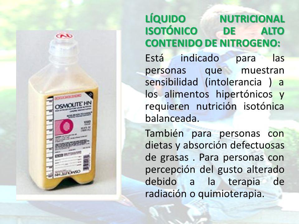 LÍQUIDO NUTRICIONAL ISOTÓNICO DE ALTO CONTENIDO DE NITROGENO: Está indicado para las personas que muestran sensibilidad (intolerancia ) a los alimentos hipertónicos y requieren nutrición isotónica balanceada.
