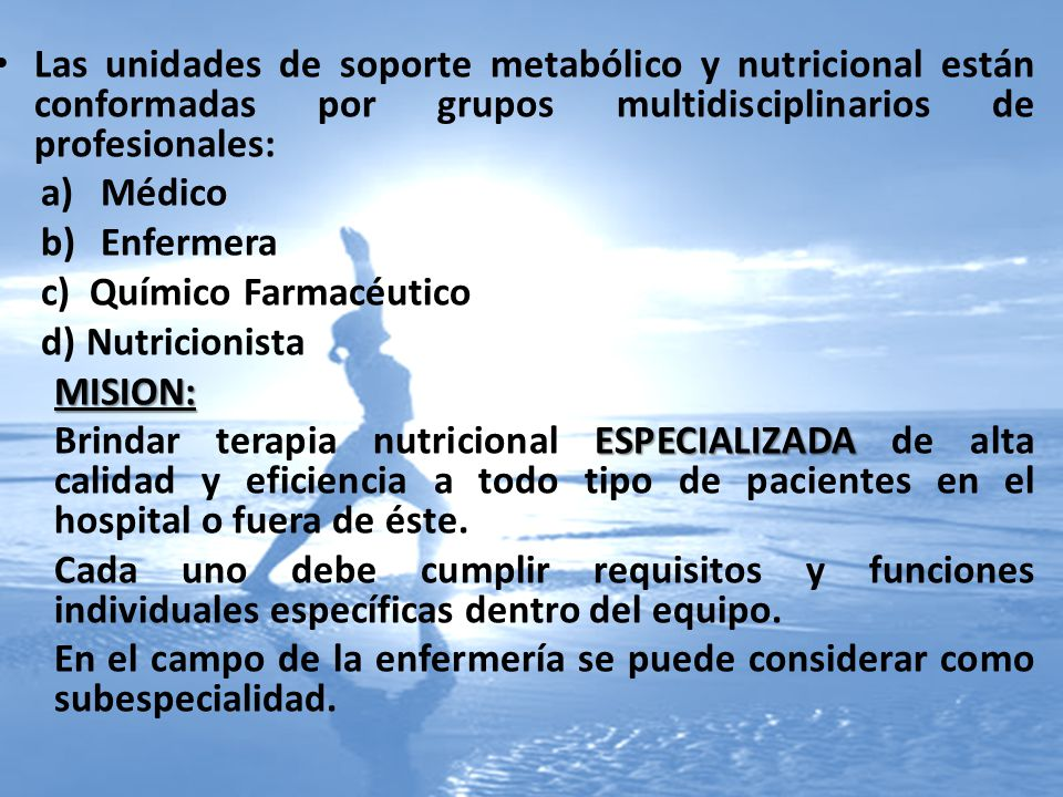 Las unidades de soporte metabólico y nutricional están conformadas por grupos multidisciplinarios de profesionales: