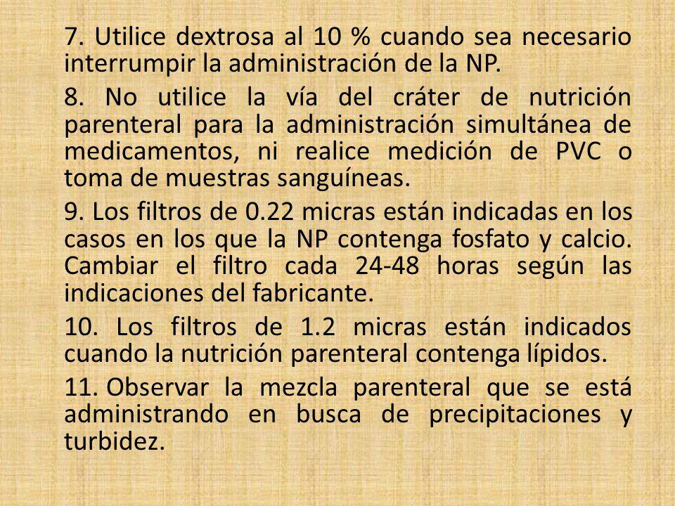 7. Utilice dextrosa al 10 % cuando sea necesario interrumpir la administración de la NP.