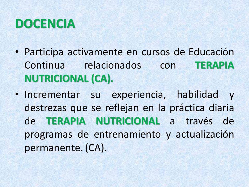 DOCENCIA Participa activamente en cursos de Educación Continua relacionados con TERAPIA NUTRICIONAL (CA).