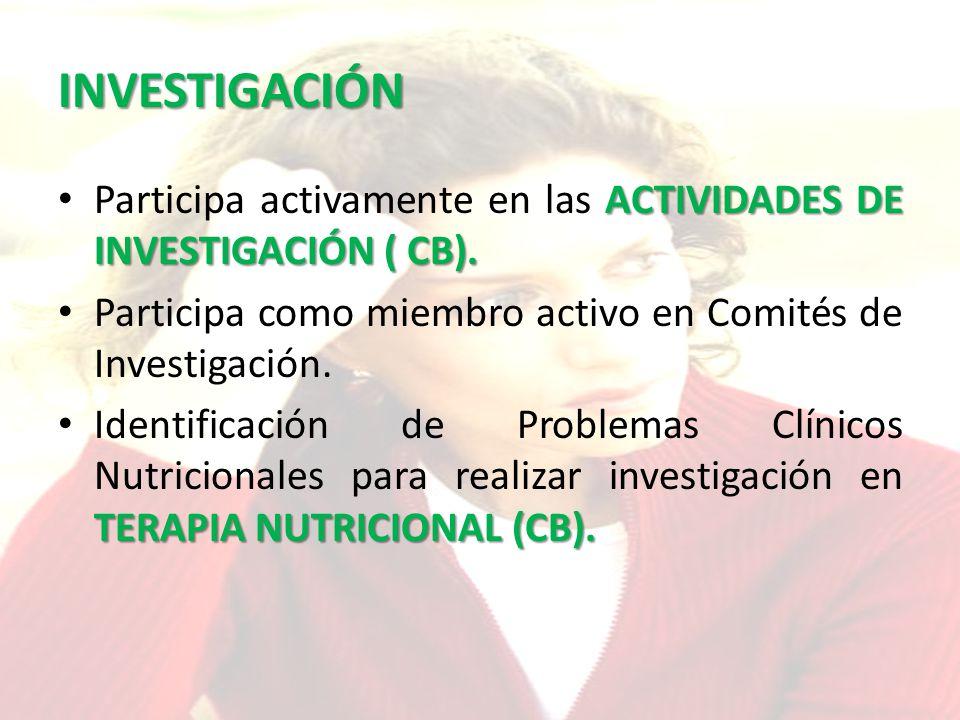 INVESTIGACIÓN Participa activamente en las ACTIVIDADES DE INVESTIGACIÓN ( CB). Participa como miembro activo en Comités de Investigación.
