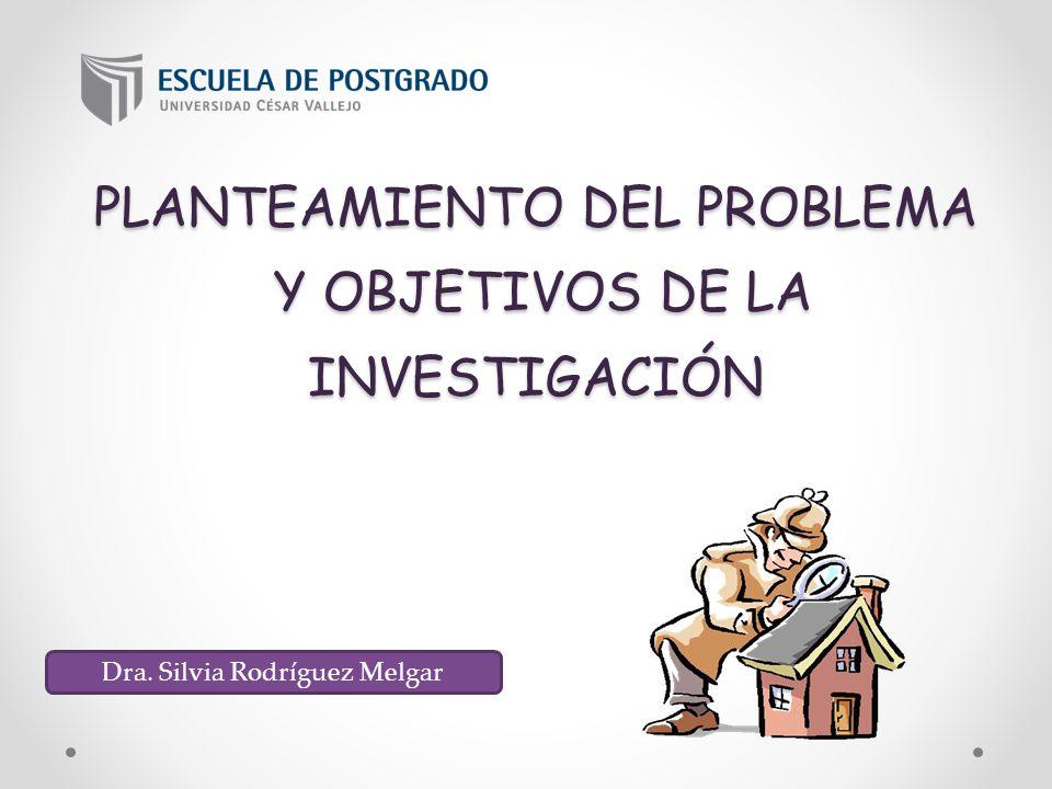 PLANTEAMIENTO DEL PROBLEMA Y OBJETIVOS DE LA INVESTIGACIÓN