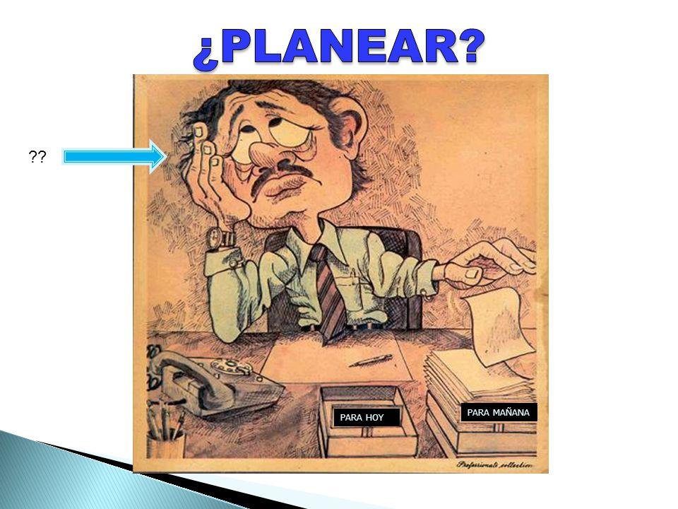 ¿PLANEAR ¿PLANEAR PARA MAÑANA PARA HOY