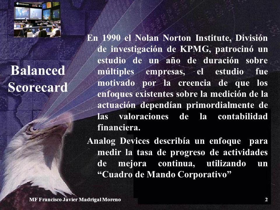 En 1990 el Nolan Norton Institute, División de investigación de KPMG, patrocinó un estudio de un año de duración sobre múltiples empresas, el estudio fue motivado por la creencia de que los enfoques existentes sobre la medición de la actuación dependían primordialmente de las valoraciones de la contabilidad financiera.