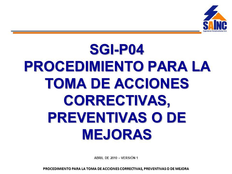 SGI-P04 PROCEDIMIENTO PARA LA TOMA DE ACCIONES CORRECTIVAS, PREVENTIVAS O DE MEJORAS.