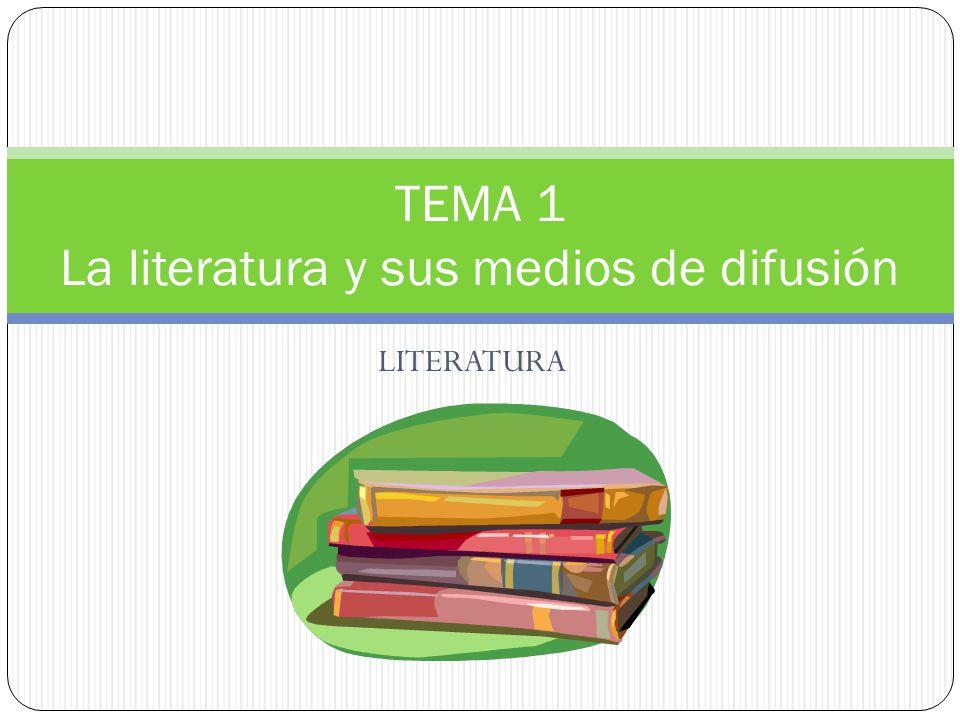 TEMA 1 La literatura y sus medios de difusión