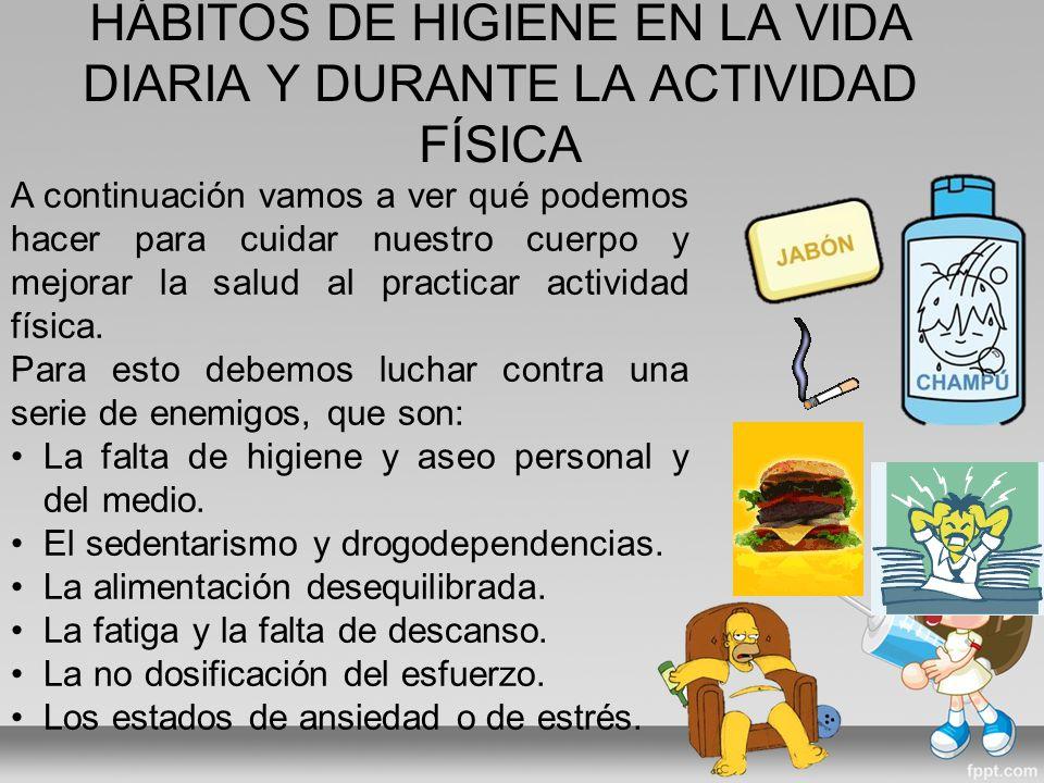 HÁBITOS DE HIGIENE EN LA VIDA DIARIA Y DURANTE LA ACTIVIDAD FÍSICA
