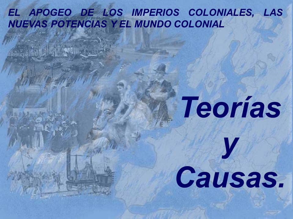 EL APOGEO DE LOS IMPERIOS COLONIALES, LAS NUEVAS POTENCIAS Y EL MUNDO COLONIAL