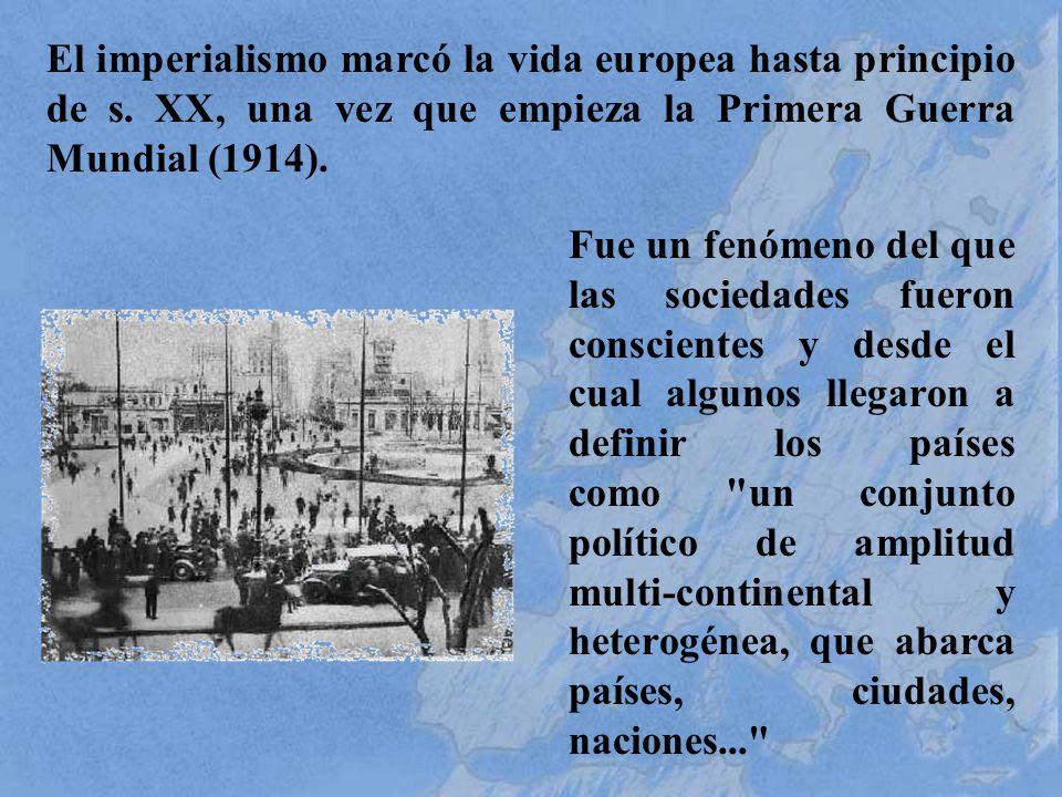El imperialismo marcó la vida europea hasta principio de s