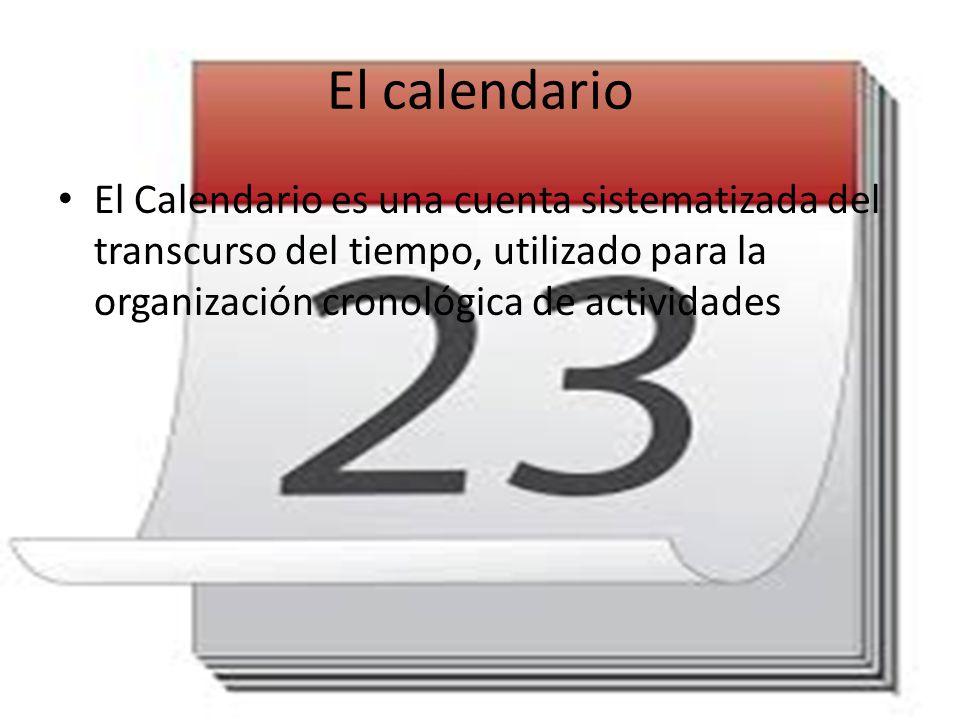 El calendario El Calendario es una cuenta sistematizada del transcurso del tiempo, utilizado para la organización cronológica de actividades.