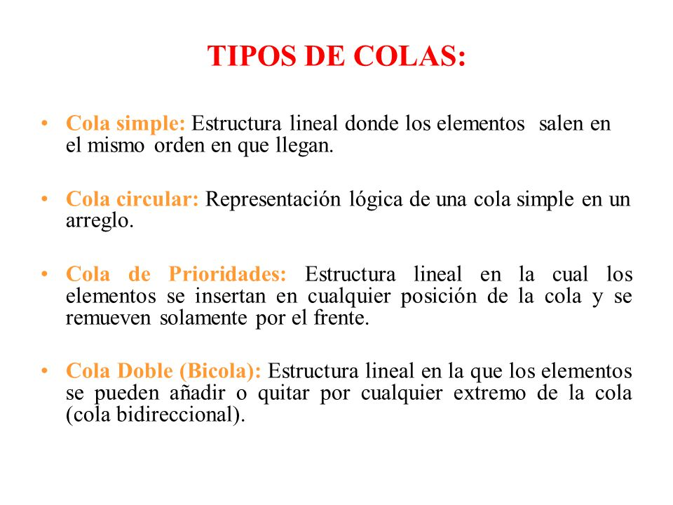 TIPOS DE COLAS: Cola simple: Estructura lineal donde los elementos salen en el mismo orden en que llegan.