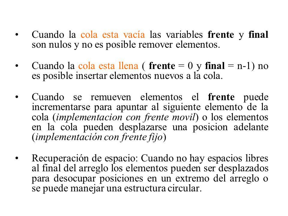Cuando la cola esta vacía las variables frente y final son nulos y no es posible remover elementos.