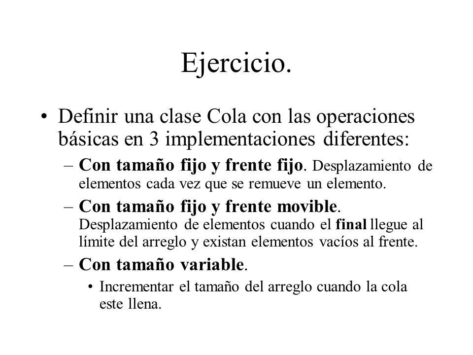 Ejercicio. Definir una clase Cola con las operaciones básicas en 3 implementaciones diferentes: